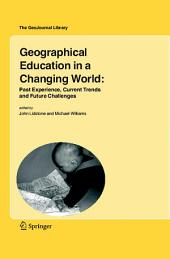 Geographical Education in a Changing World: Past Experience, Current Trends and Future Challenges