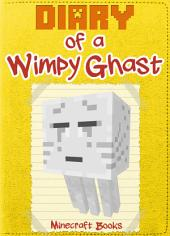 Diary of a Wimpy Ghast: (An Unofficial Minecraft Book)
