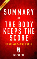 Summary Of The Body Keeps The Score By Bessel Van Der Kolk Md Book PDF