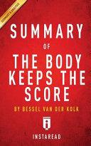 Summary Of The Body Keeps The Score By Bessel Van Der Kolk  MD