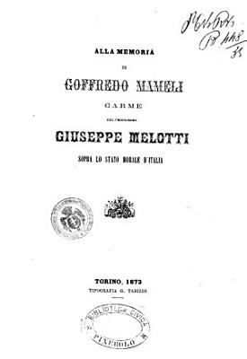 Alla memoria di Goffredo Mameli carme del professore Giuseppe Melotti sopralo stato morale d Italia PDF