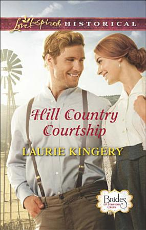 Hill Country Courtship  Mills   Boon Love Inspired Historical   Brides of Simpson Creek  Book 8  PDF