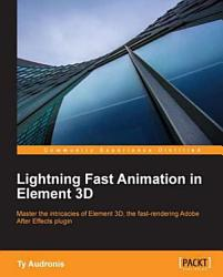 Lightning Fast Animation In Element 3d Book PDF