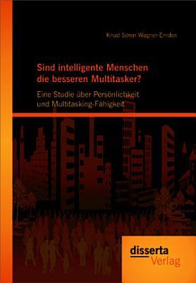Sind intelligente Menschen die besseren Multitasker   Eine Studie   ber Pers   nlichkeit und Multitasking F   higkeit PDF
