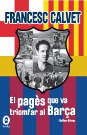 Francesc Calvet, el pagès que va triomfar al Barça