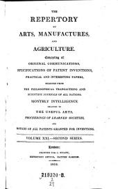 The Repertory Of Arts And Manufactures: Consisting Of Original Communications, Specifications Of Patent Inventions, And Selections Of Useful Practical Papers From The Transactions Of The Philosophical Societies Of All Nations, &c. &c: Volume 2; Volume 21
