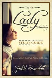 The New Lady in Waiting Study Guide: Becoming God's Best While Waiting for Mr. Right