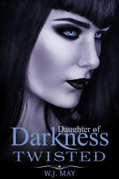 Twisted (Daughters of Darkness: Victoria's Journey, #4)