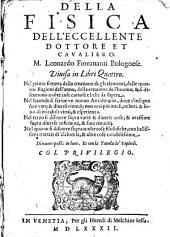 Della fisica dell'eccellente dottore et caualiero M.Leonardo Fiorauanti Bolognese. Diuisa in libri quattro