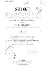Sylloge fungorum omnium hucusque cognitorum: Supplementum universale. Agaricaceae - Laboulbeniaceae, Volume 9
