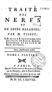 Traité des nerfs et de leurs maladies par M. Tissot...: Volumes1à2