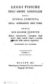 Leggi fisiche dell'amore conjugale ossia storia compiuta della generazione dell'uomo: Volume 1
