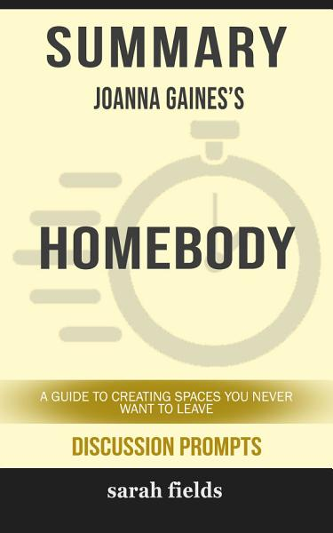 Download Summary  Joanna Gaines  Homebody  A Guide to Creating Spaces     Book
