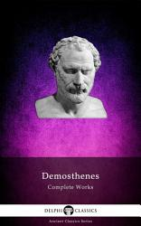 Complete Works Of Demosthenes Delphi Classics  Book PDF