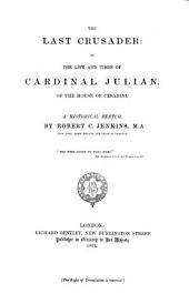 The Last Crusader: Or, The Life and Times of Cardinal Julian, of the House of Cesarini. A Historical Sketch