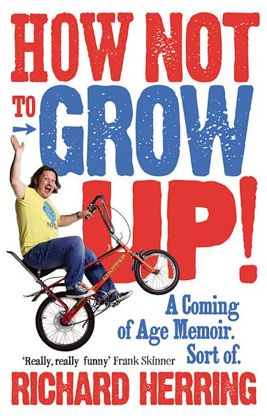Download How Not to Grow Up Book