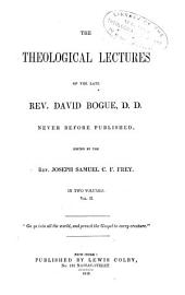 The theological lectures of Rev. David Bogue, never before published: Volume 2