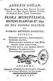 Antonii Goüan ... Flora Monspeliaca, sistens plantas n°. 1850. ad sua genera relatas, et hybrida methodo digestas; adjectis nominibus specificis, trivialibusque, ..