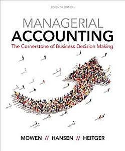 Managerial Accounting  The Cornerstone of Business Decision Making Book