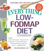 The Everything Low-FODMAP Diet Cookbook: Includes Cranberry Almond Granola, Grilled Swordfish with Pineapple Salsa, Latin Quinoa-Stuffed Peppers, Fennel Pomegranate Salad, Pumpkin Spice Cupcakes...and Hundreds More!
