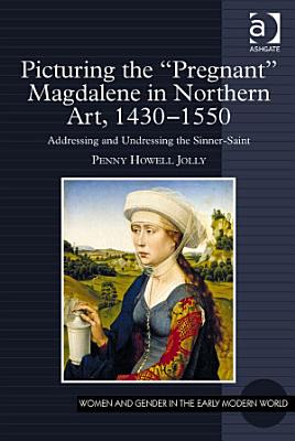Picturing the  Pregnant  Magdalene in Northern Art  1430 1550 PDF