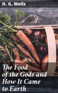 The Food of the Gods and How It Came to Earth Book