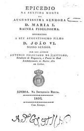 Epicedio na sentida morte da augustissima senhora D. Maria I. ...