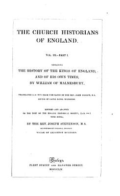 The Church Historians of England  pt  1  The history of the kings of England  and of his own times  by William of Malmesbury