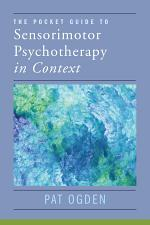The Pocket Guide to Sensorimotor Psychotherapy in Context (Norton Series on Interpersonal Neurobiology)