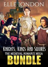 Knights, Kings And Squires: The Medieval Romance Mega Bundle