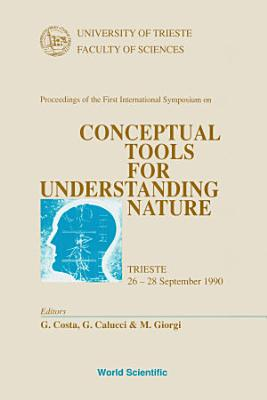 Conceptual Tools For Understanding Nature   Proceedings Of The International Symposium