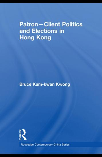 Patron Client Politics and Elections in Hong Kong PDF