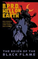 B P R D  Hell on Earth Volume 9  The Reign of the Black Flame PDF