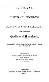 Journal of Debates and Proceedings in the Convention of Delegates: Chosen to Revise the Constitution of Massachusetts, Begun and Holden at Boston, November 15, 1820, and Continued by Adjournment to January 9, 1821. Reported for the Boston Daily Advertiser