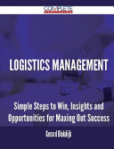 Logistics Management - Simple Steps to Win, Insights and Opportunities for Maxing Out Success