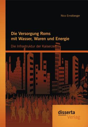 Die Versorgung Roms mit Wasser  Waren und Energie  Die Infrastruktur der Kaiserzeit PDF