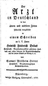 Der Arzt in Deutschland in den ältern und mittlern Zeiten: historisch vorgestellet in einem Schreiben an S. T. Herrn Heinrich Friederich Delius ...