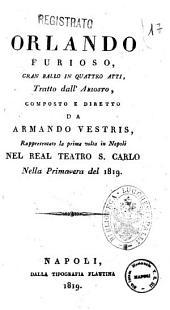 Orlando furioso, gran ballo in quattro atti, tratto dall'Ariosto, composto e diretto da Armando Vestris, rappresentato la prima volta in Napoli nel Real Teatro S. Carlo nella primavera del 1819 [la musica è del signor conte di Gallenberg]
