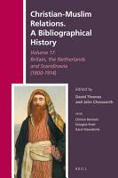Christian Muslim Relations  A Bibliographical History Volume 17  Britain  the Netherlands and Scandinavia  1800 1914  PDF
