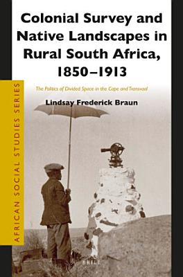 Colonial Survey and Native Landscapes in Rural South Africa  1850   1913 PDF