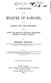 A treatise on the measure of damages: or, An inquiry into the principles which govern the amount of pecuniary compensation awarded by courts of justice