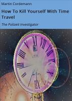 How To Kill Yourself With Time Travel PDF