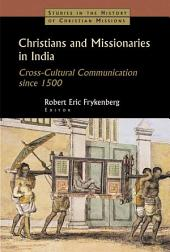 Christians and Missionaries in India: Cross-cultural Communication Since 1500, with Special Reference to Caste, Conversion, and Colonialism