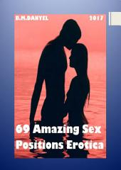 69 Amazing Sex Positions Erotica: ONLY ADULT CONTENT - Attention explicit images - A picture is worth 1000 words - Attention can lead to addiction :)) is a Aphrodisiac eBooks :)) and can create a mood Sex Crazy
