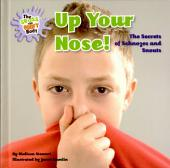 Up Your Nose!: The Secrets of Schnozes and Snouts