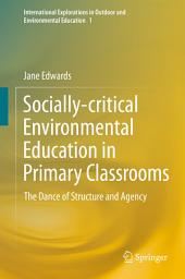 Socially-critical Environmental Education in Primary Classrooms: The Dance of Structure and Agency