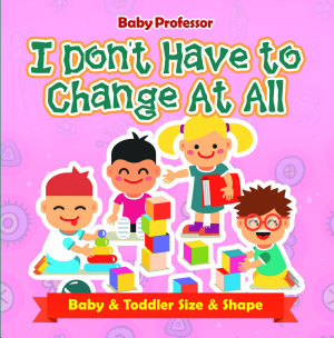 I Don t Have to Change At All   Baby   Toddler Size   Shape PDF