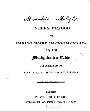 Marmaduke Multiply s Merry Method of Making Minor Mathematicians  Or  The Multiplication Table  Illustrated by Sixty nine Appropriate Engravings PDF