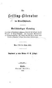 Die Lessing-Literatur in Deutschland. Vollständiger Catalog sämmtlicher in Deutschland erschienen Werke G. E. Lessing's ... von 1750 bis Ende 1851, etc