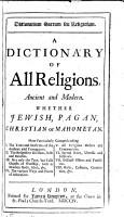 Dictionarium sacrum seu religiosum  A dictionary of all religions  ancient and modern PDF